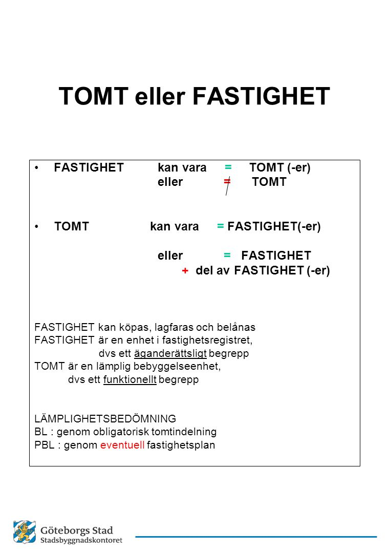 TOMT eller FASTIGHET FASTIGHET kan vara = TOMT (-er) eller = TOMT