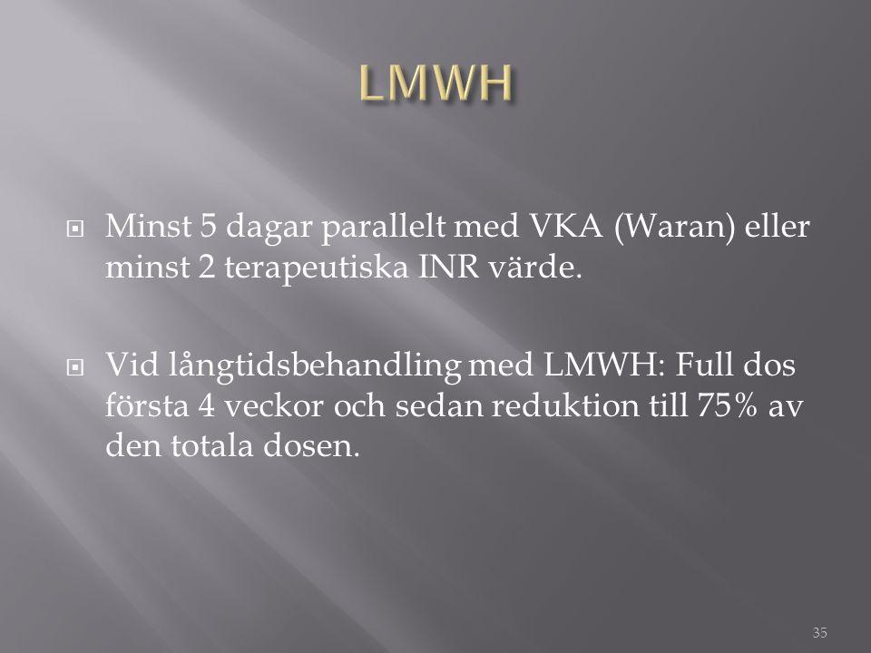 LMWH Minst 5 dagar parallelt med VKA (Waran) eller minst 2 terapeutiska INR värde.