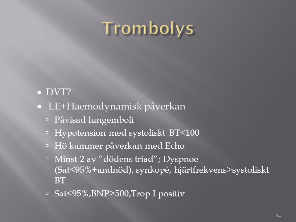 Trombolys Trombolys Kontraindikationer: DVT LE+Haemodynamisk påverkan