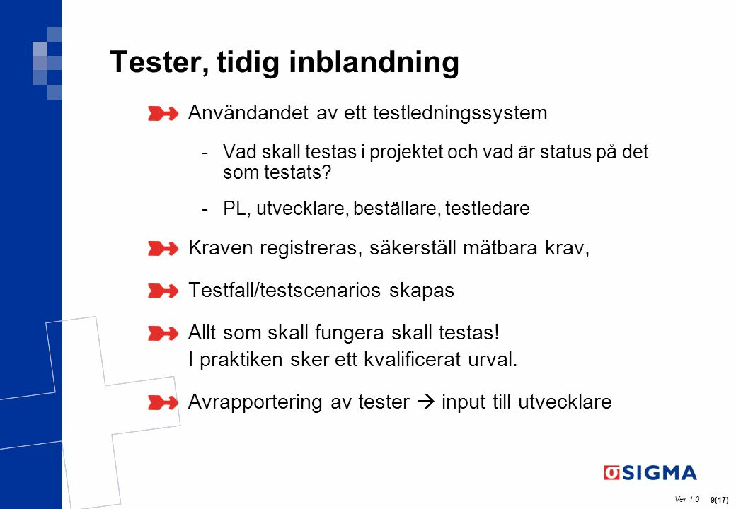 Tester, tidig inblandning