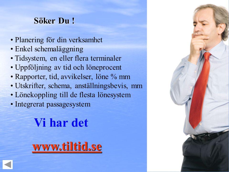 Vi har det www.tiltid.se Söker Du ! Planering för din verksamhet