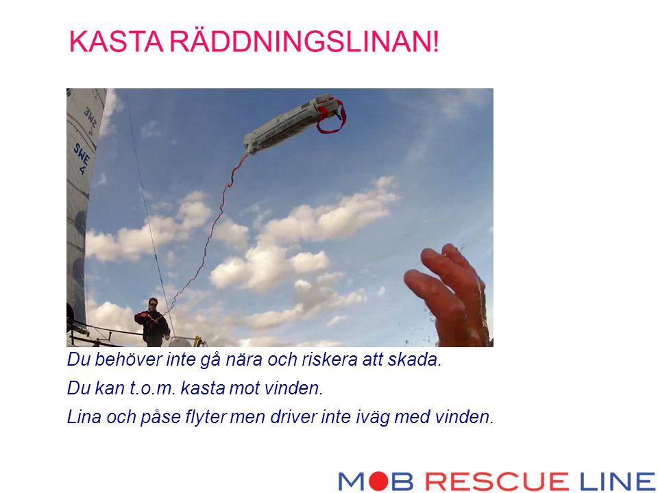 KASTA RÄDDNINGSLINAN! Du behöver inte gå nära och riskera att skada.