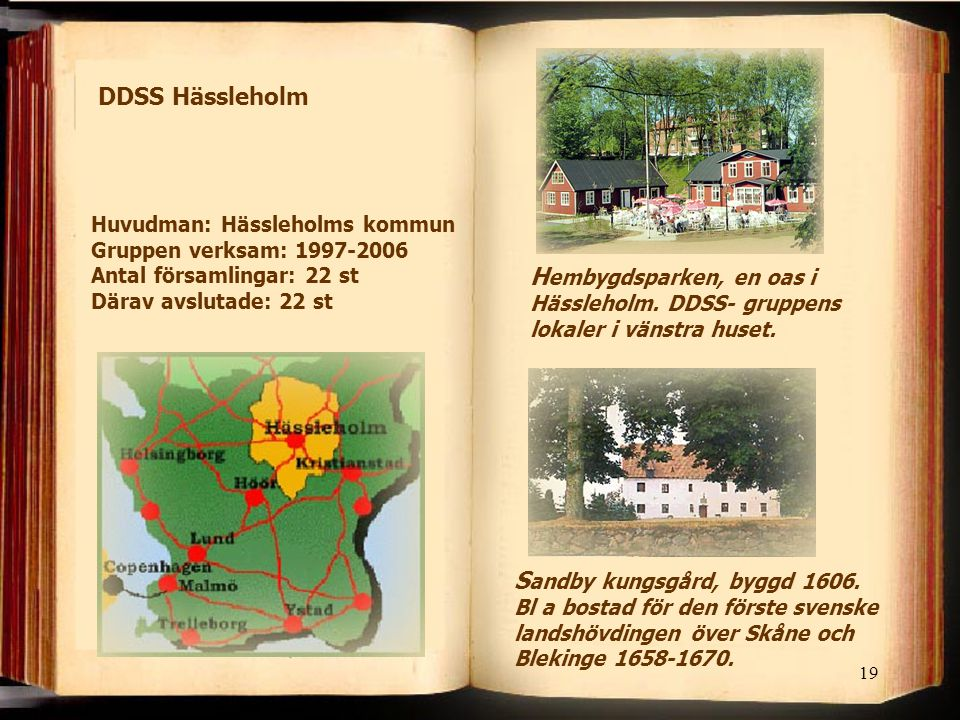 DDSS Hässleholm Huvudman: Hässleholms kommun Gruppen verksam: 1997-2006 Antal församlingar: 22 st Därav avslutade: 22 st.