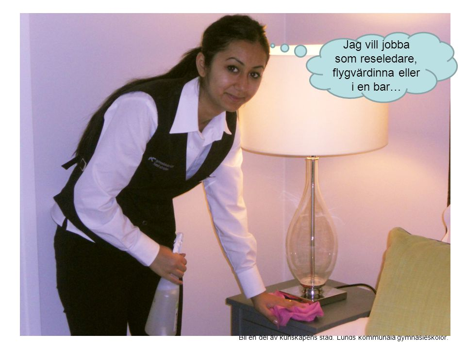 Jag vill jobba som reseledare, flygvärdinna eller i en bar…
