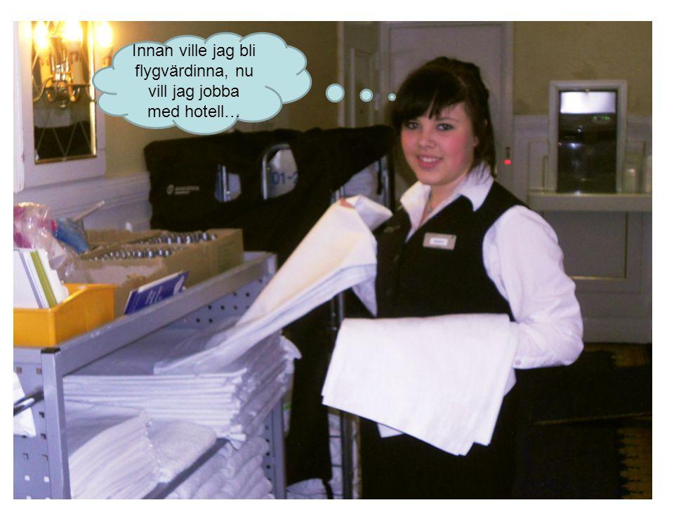 Innan ville jag bli flygvärdinna, nu vill jag jobba med hotell…