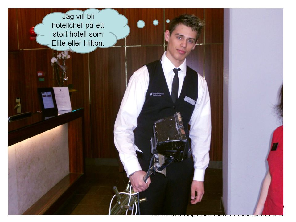 Jag vill bli hotellchef på ett stort hotell som Elite eller Hilton.