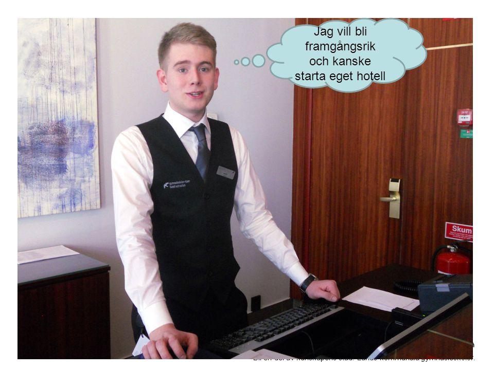 Jag vill bli framgångsrik och kanske starta eget hotell