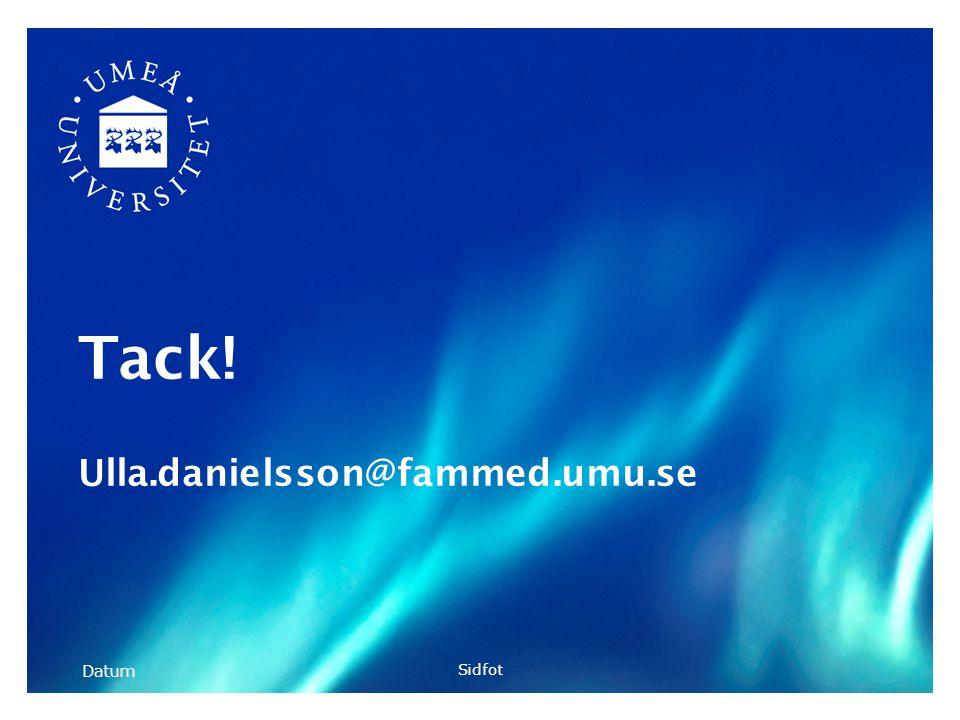 Tack! Ulla.danielsson@fammed.umu.se Datum Sidfot 11