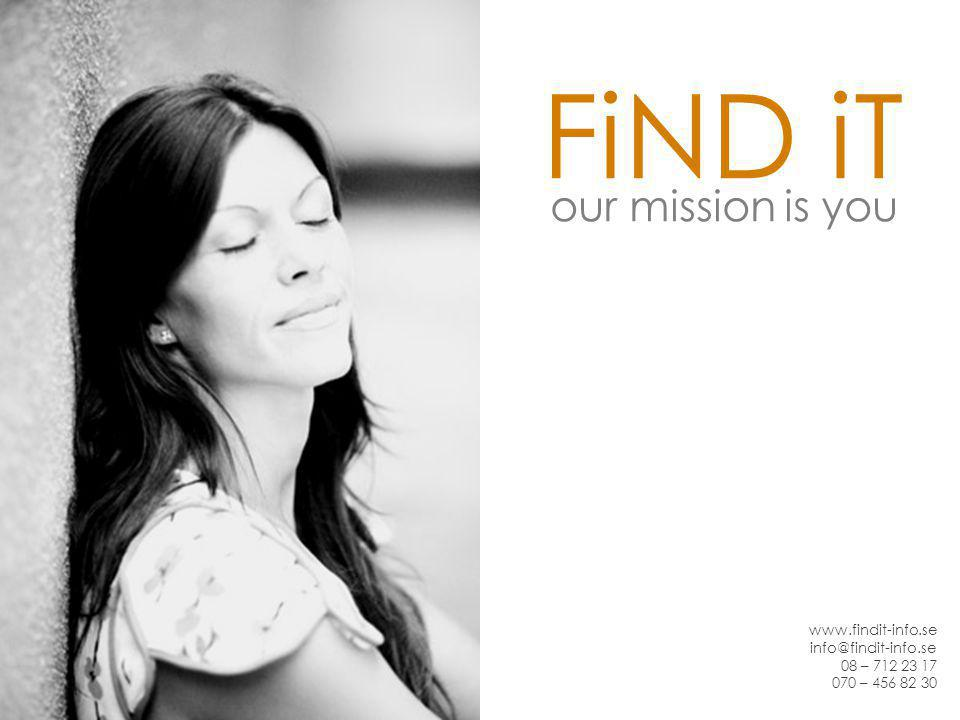 FiND iT our mission is you www.findit-info.se info@findit-info.se