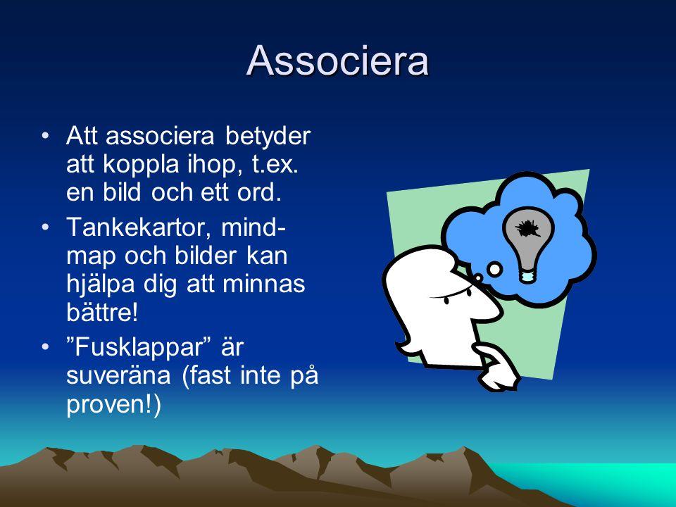 Associera Att associera betyder att koppla ihop, t.ex. en bild och ett ord. Tankekartor, mind-map och bilder kan hjälpa dig att minnas bättre!