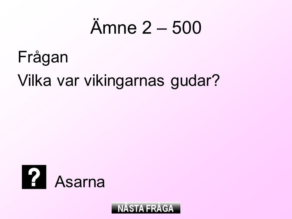 Ämne 2 – 500 Frågan Vilka var vikingarnas gudar Asarna