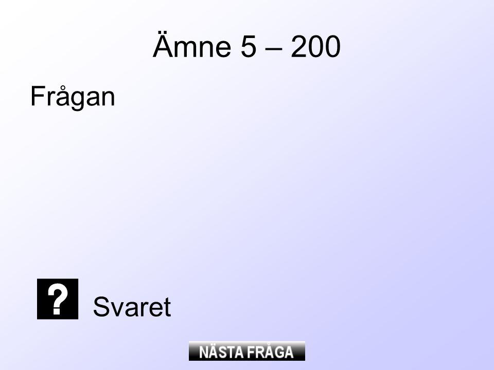 Ämne 5 – 200 Frågan Svaret