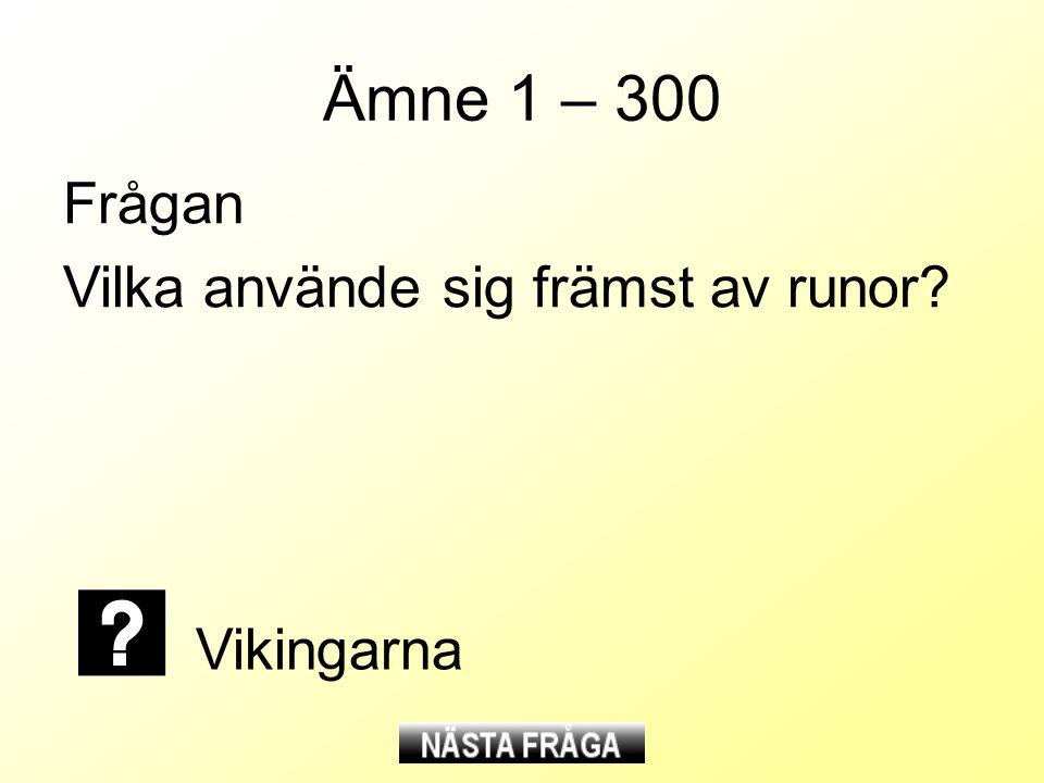 Ämne 1 – 300 Frågan Vilka använde sig främst av runor Vikingarna