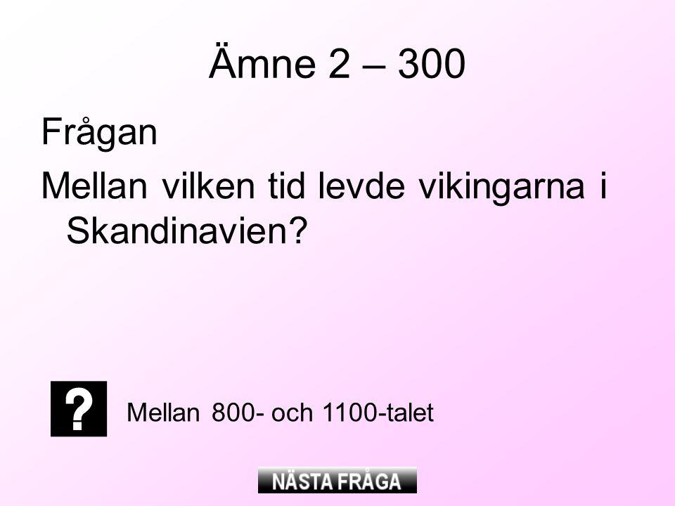 Ämne 2 – 300 Frågan Mellan vilken tid levde vikingarna i Skandinavien
