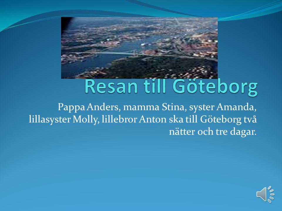 Resan till Göteborg Pappa Anders, mamma Stina, syster Amanda, lillasyster Molly, lillebror Anton ska till Göteborg två nätter och tre dagar.