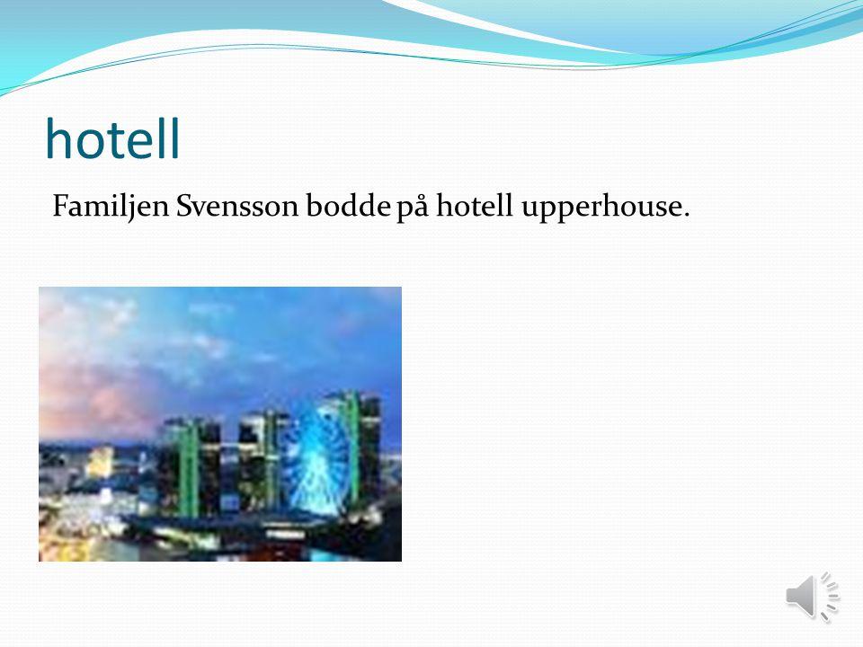 hotell Familjen Svensson bodde på hotell upperhouse.