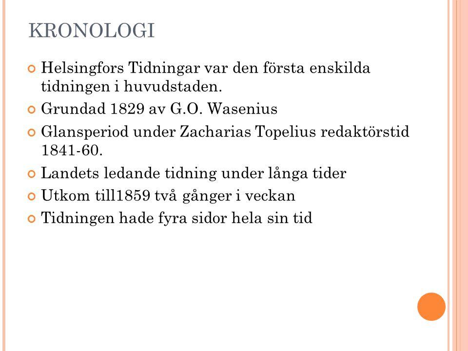 KRONOLOGI Helsingfors Tidningar var den första enskilda tidningen i huvudstaden. Grundad 1829 av G.O. Wasenius.