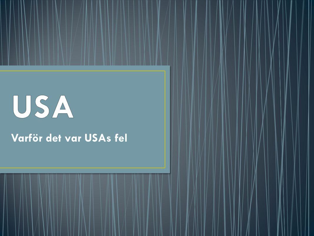 USA Varför det var USAs fel