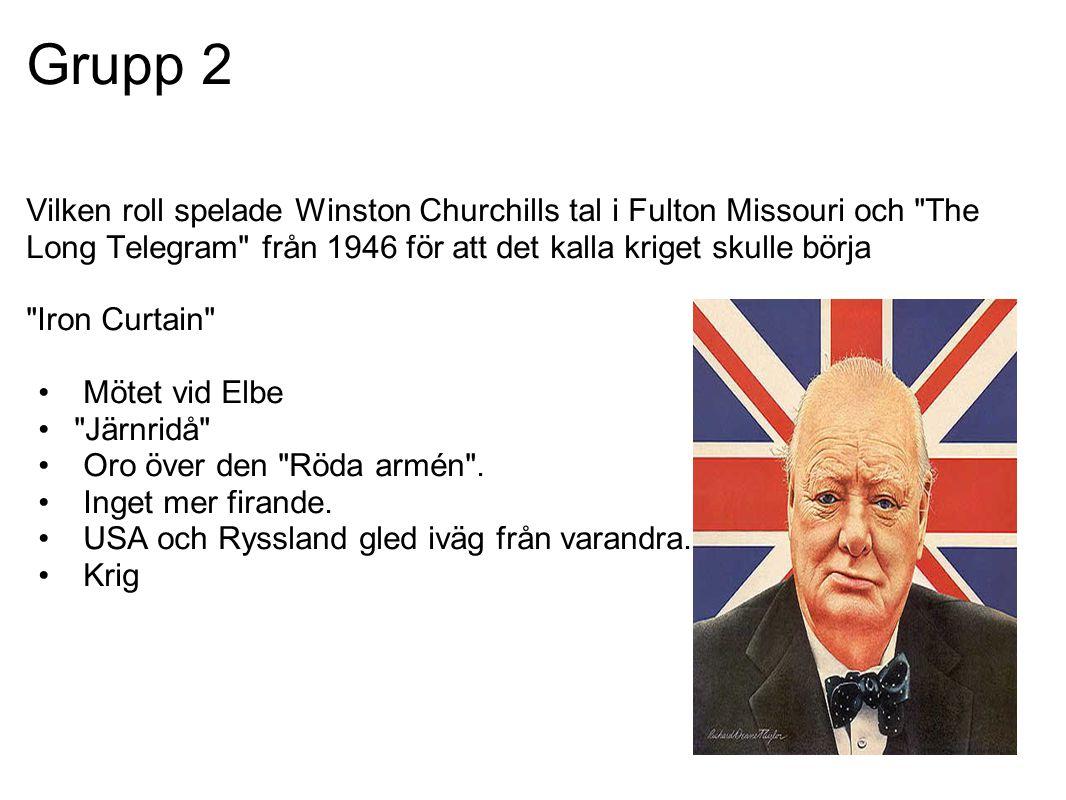Grupp 2 Vilken roll spelade Winston Churchills tal i Fulton Missouri och The Long Telegram från 1946 för att det kalla kriget skulle börja.
