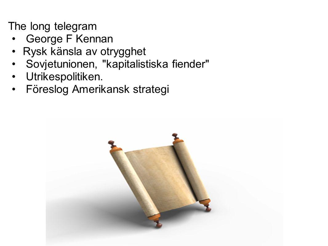 The long telegram George F Kennan. Rysk känsla av otrygghet. Sovjetunionen, kapitalistiska fiender