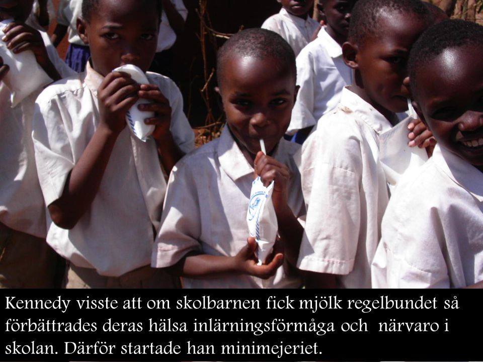 Kennedy visste att om skolbarnen fick mjölk regelbundet så förbättrades deras hälsa inlärningsförmåga och närvaro i skolan.