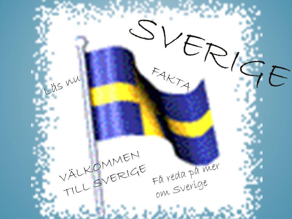 SVERIGE Läs nu FAKTA VÄLKOMMEN TILL SVERIGE Få reda på mer om Sverige