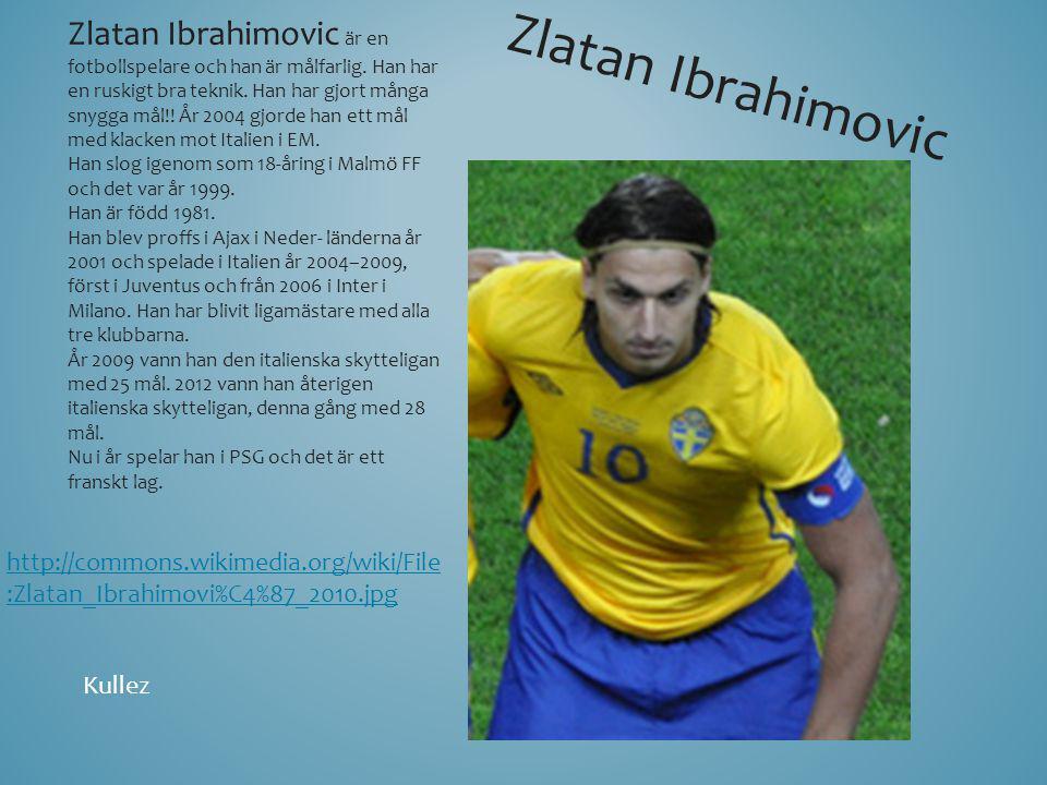 Zlatan Ibrahimovic är en fotbollspelare och han är målfarlig
