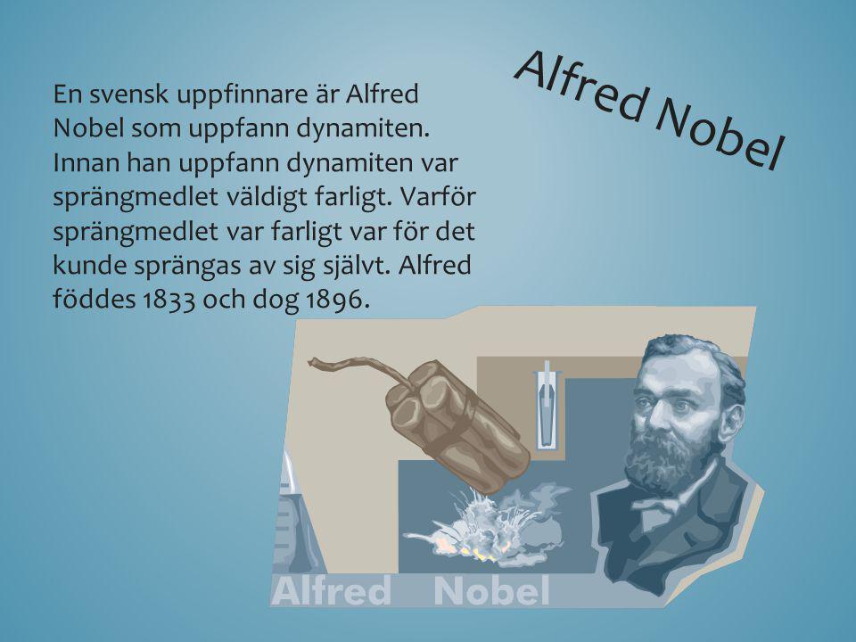 En svensk uppfinnare är Alfred Nobel som uppfann dynamiten