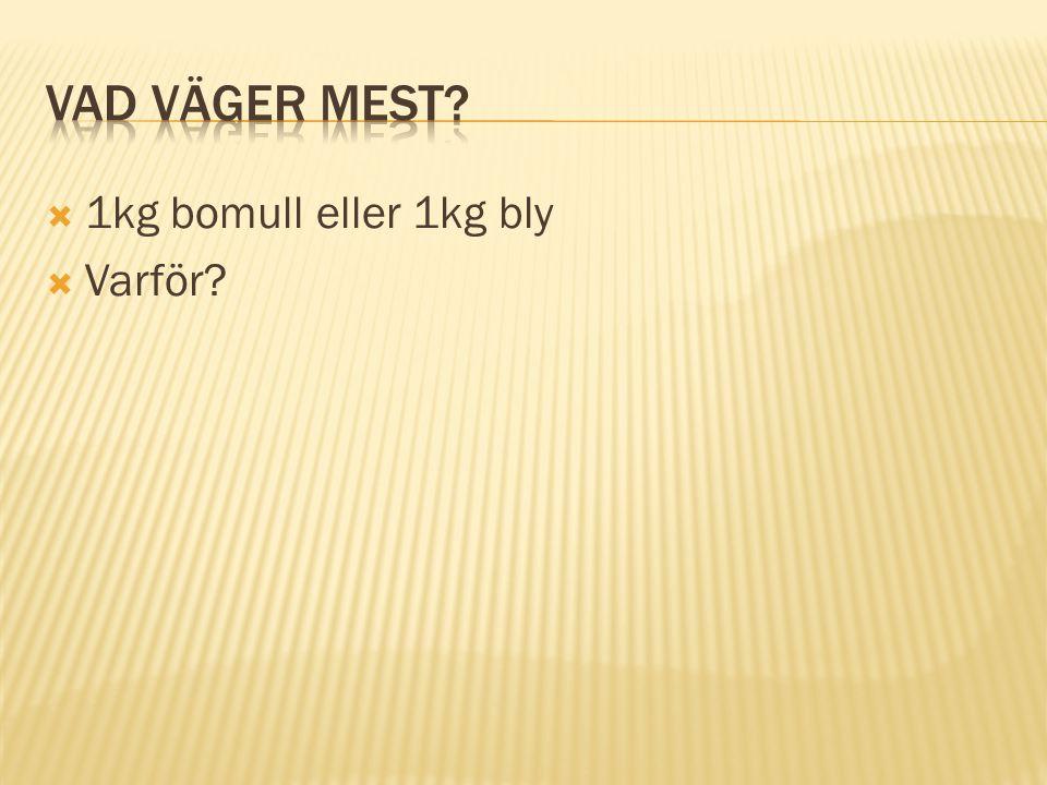 Vad väger mest 1kg bomull eller 1kg bly Varför