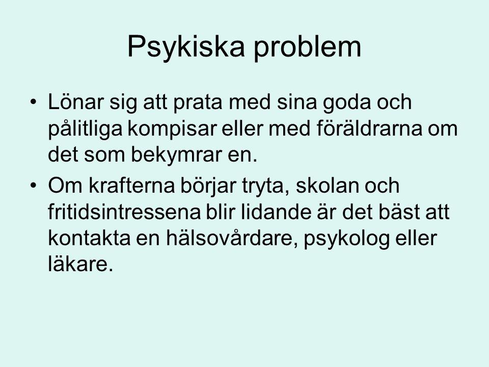 Psykiska problem Lönar sig att prata med sina goda och pålitliga kompisar eller med föräldrarna om det som bekymrar en.