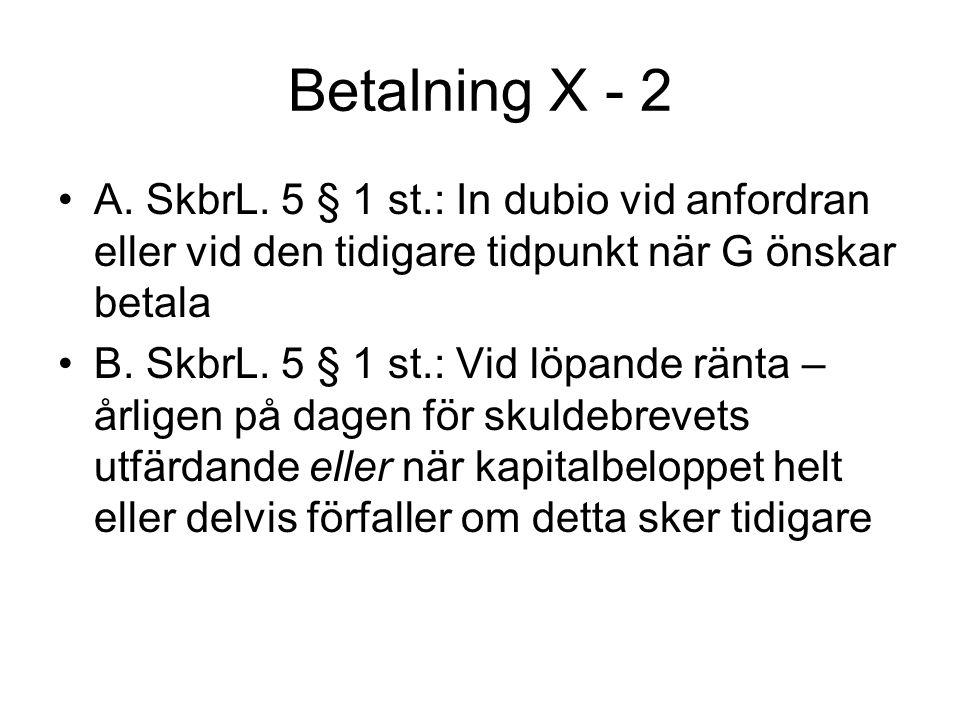 Betalning X - 2 A. SkbrL. 5 § 1 st.: In dubio vid anfordran eller vid den tidigare tidpunkt när G önskar betala.