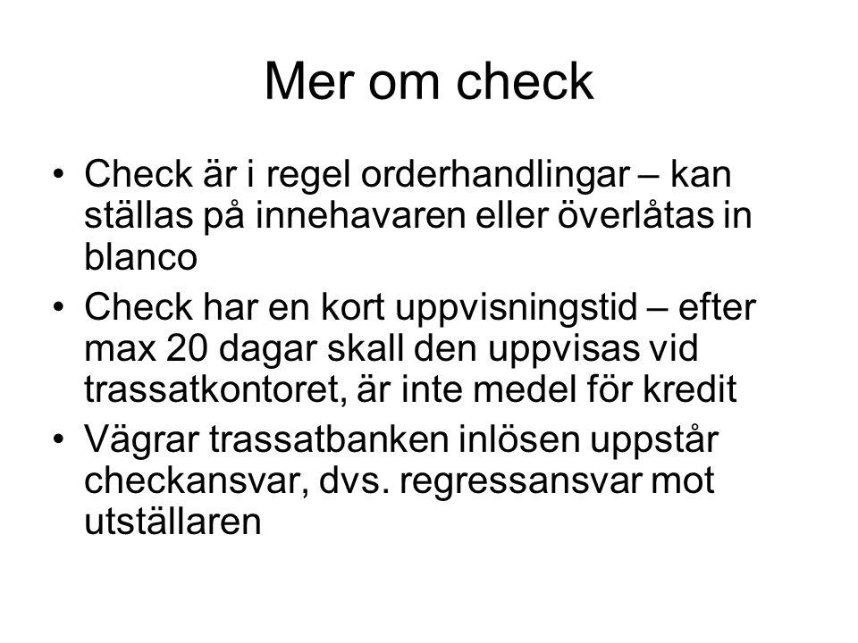 Mer om check Check är i regel orderhandlingar – kan ställas på innehavaren eller överlåtas in blanco.