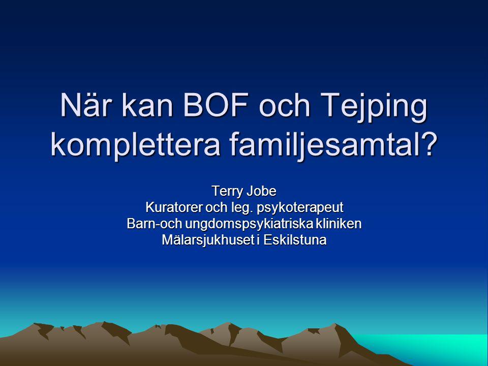 När kan BOF och Tejping komplettera familjesamtal