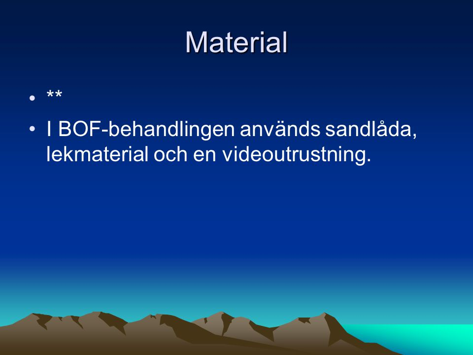 Material ** I BOF-behandlingen används sandlåda, lekmaterial och en videoutrustning.