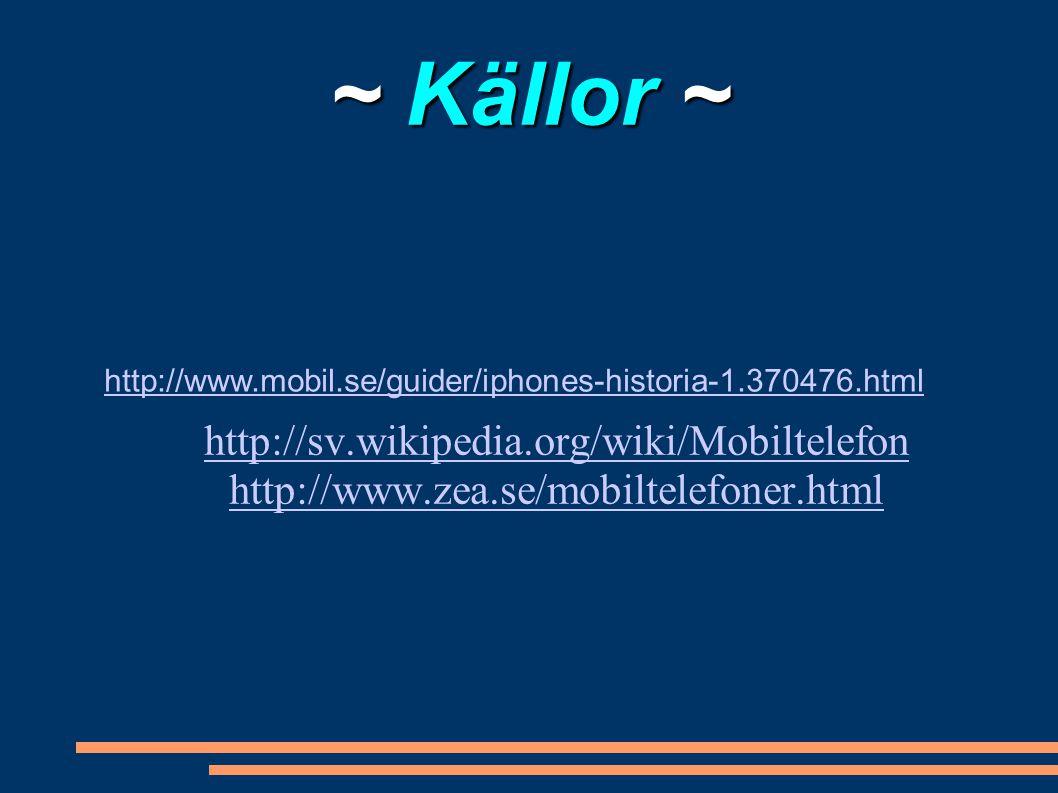 ~ Källor ~ http://sv.wikipedia.org/wiki/Mobiltelefon http://www.zea.se/mobiltelefoner.html.