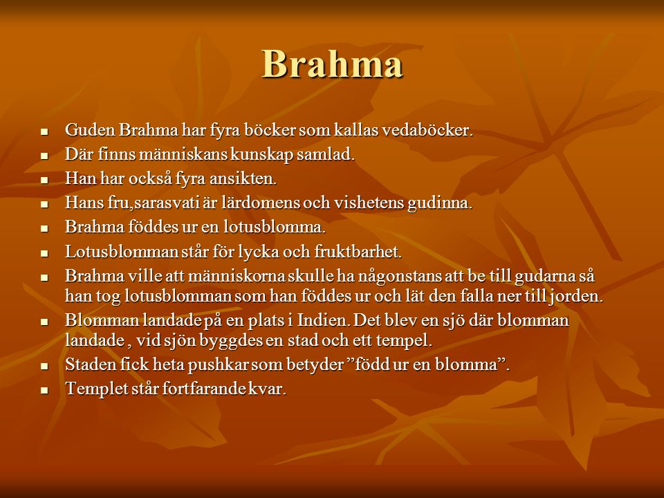 Brahma Guden Brahma har fyra böcker som kallas vedaböcker.