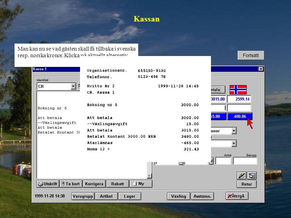 Kassan Man kan nu se vad gästen skall få tillbaka i svenska resp. norska kronor. Klicka på aktuellt alternativ.