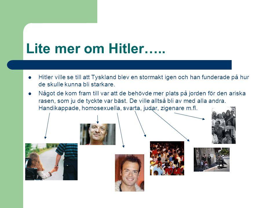 Lite mer om Hitler….. Hitler ville se till att Tyskland blev en stormakt igen och han funderade på hur de skulle kunna bli starkare.