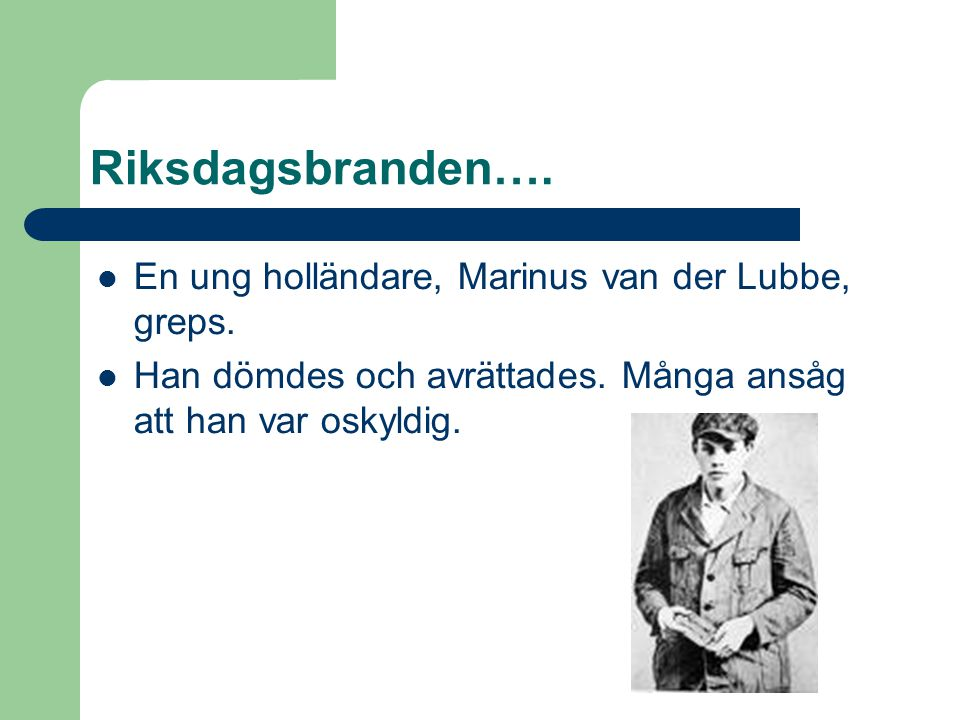 Riksdagsbranden…. En ung holländare, Marinus van der Lubbe, greps.