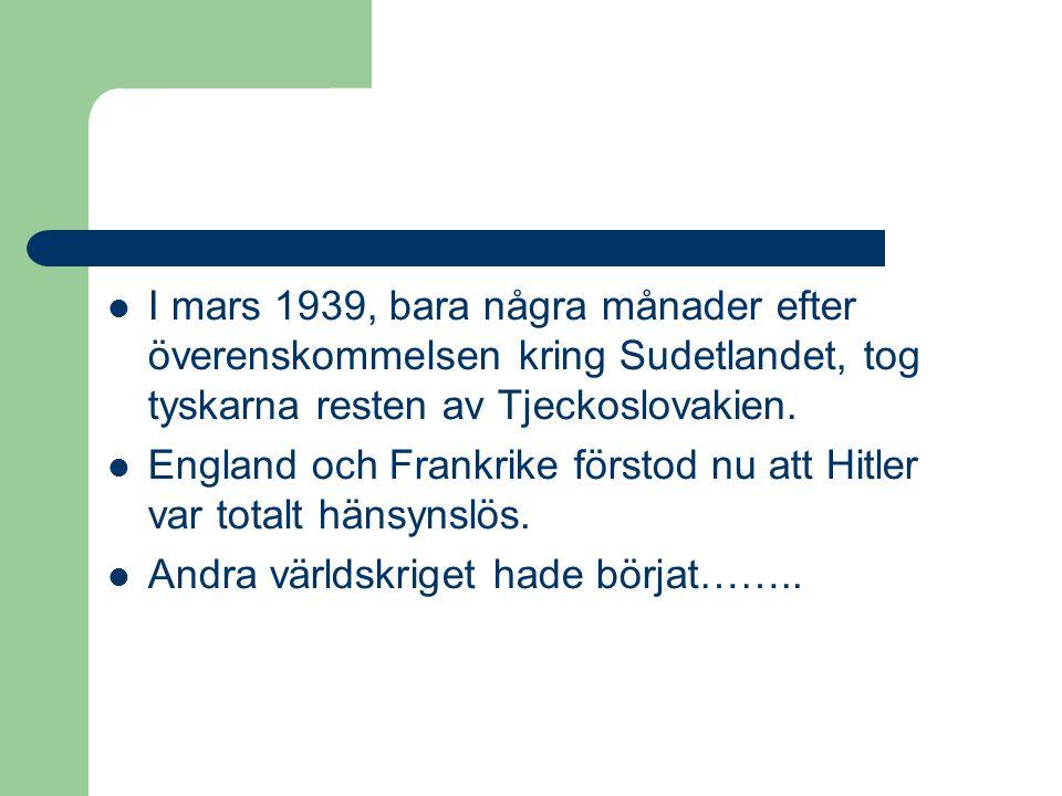 I mars 1939, bara några månader efter överenskommelsen kring Sudetlandet, tog tyskarna resten av Tjeckoslovakien.