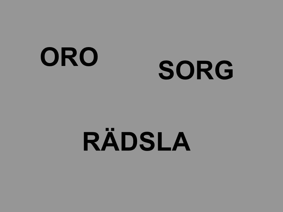 ORO SORG RÄDSLA