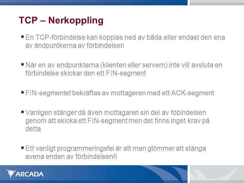 TCP – Nerkoppling En TCP-förbindelse kan kopplas ned av båda eller endast den ena av ändpuntkerna av förbindelsen.