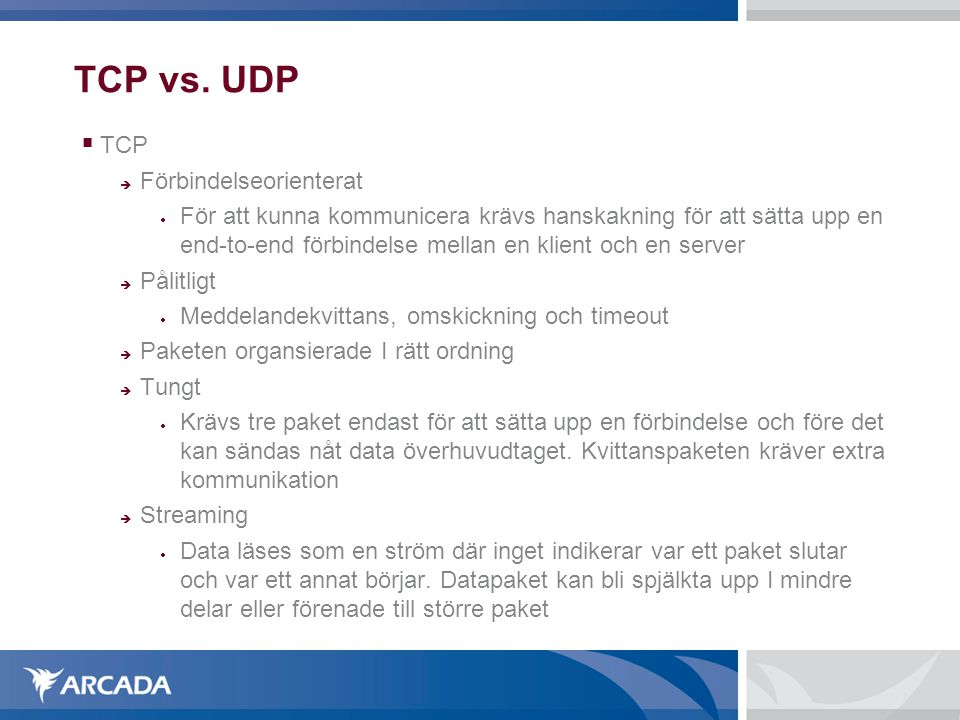 TCP vs. UDP TCP Förbindelseorienterat