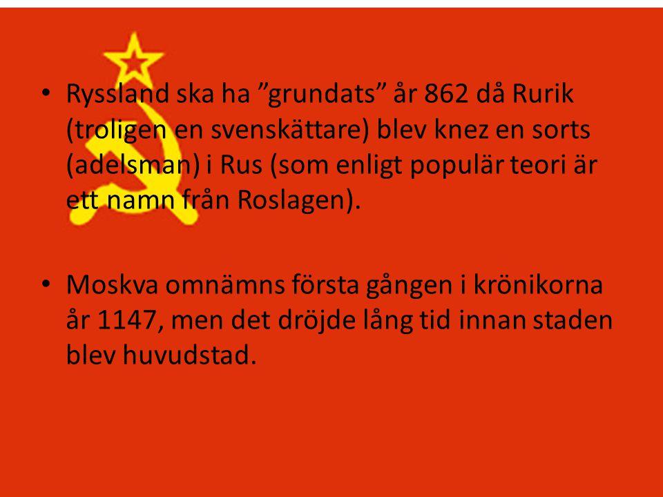 Ryssland ska ha grundats år 862 då Rurik (troligen en svenskättare) blev knez en sorts (adelsman) i Rus (som enligt populär teori är ett namn från Roslagen).