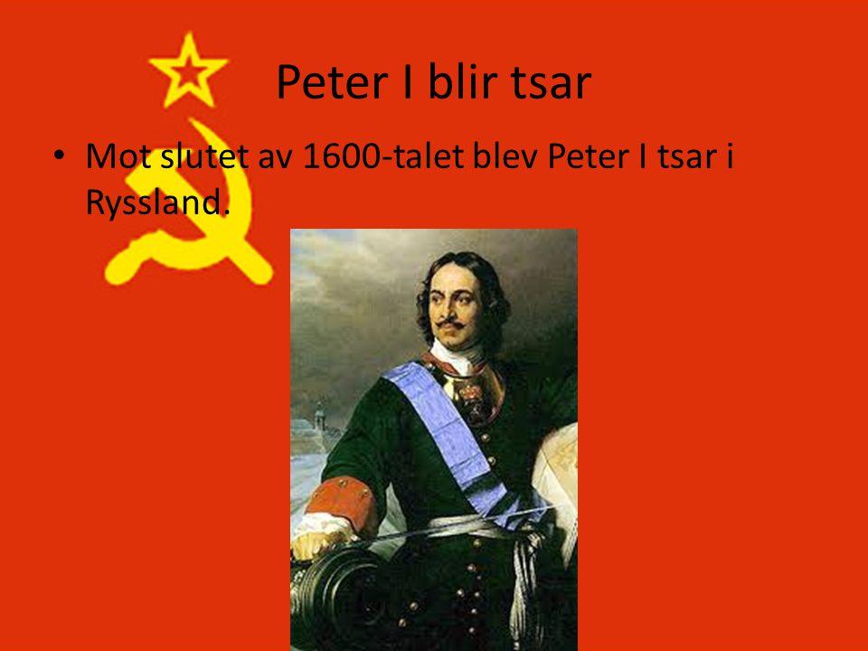 Peter I blir tsar Mot slutet av 1600-talet blev Peter I tsar i Ryssland.