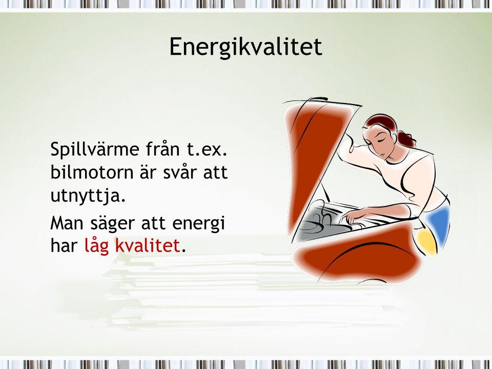 Energikvalitet Spillvärme från t.ex. bilmotorn är svår att utnyttja.
