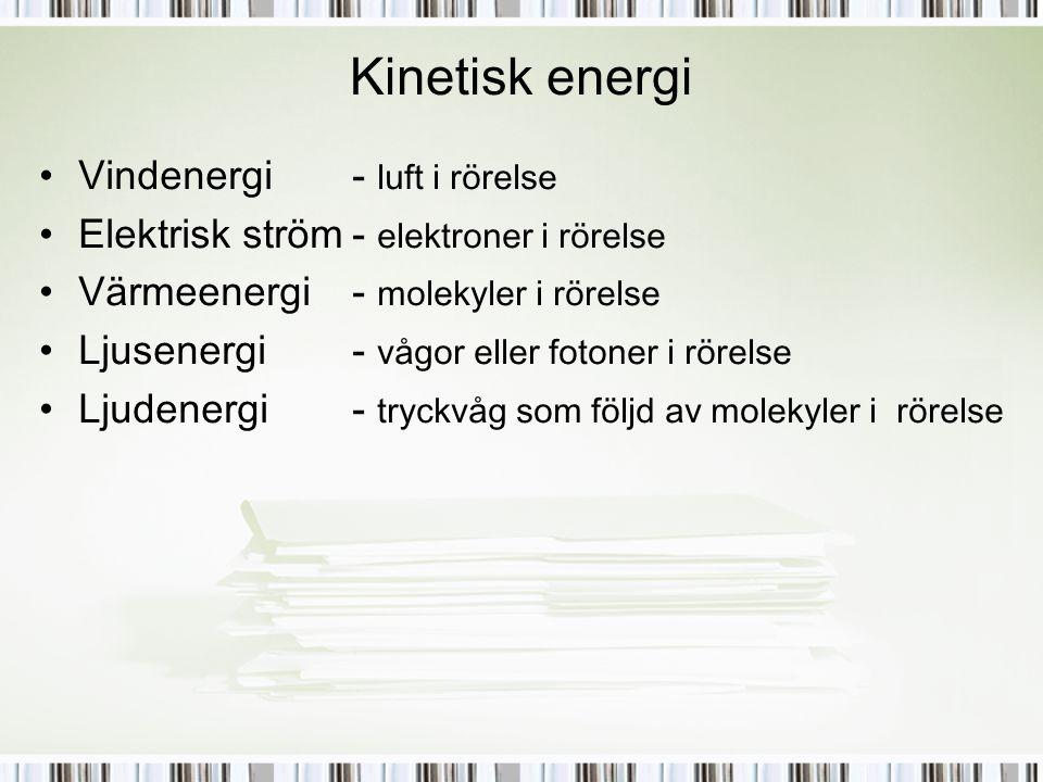 Kinetisk energi Vindenergi - luft i rörelse