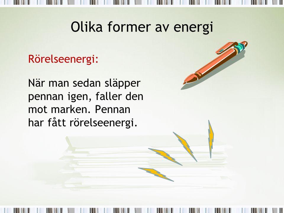 Olika former av energi Rörelseenergi: När man sedan släpper pennan igen, faller den mot marken.