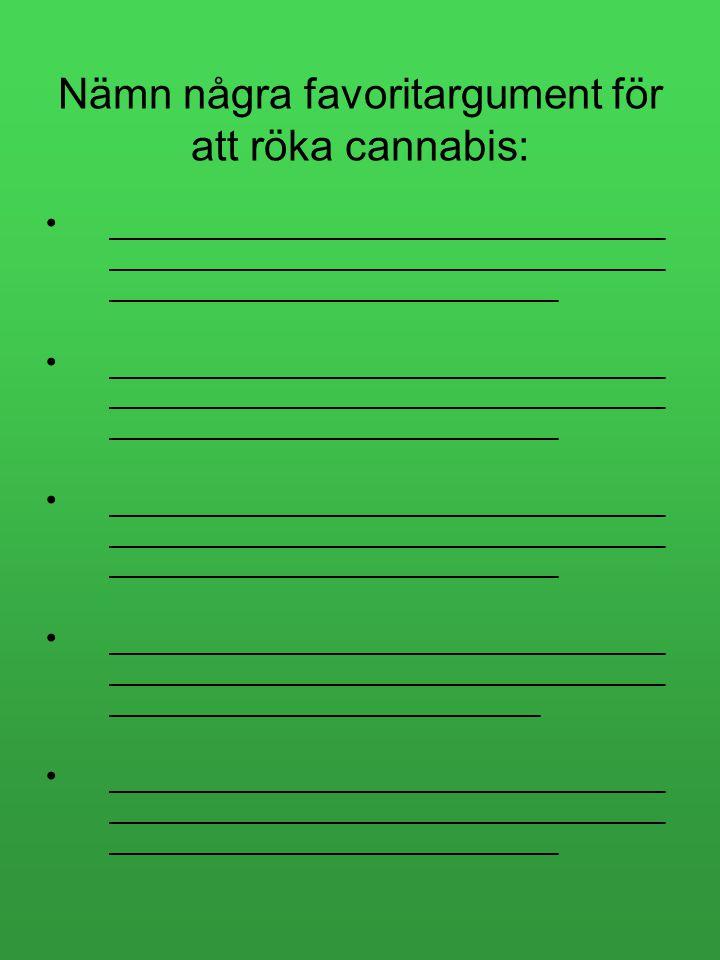 Nämn några favoritargument för att röka cannabis:
