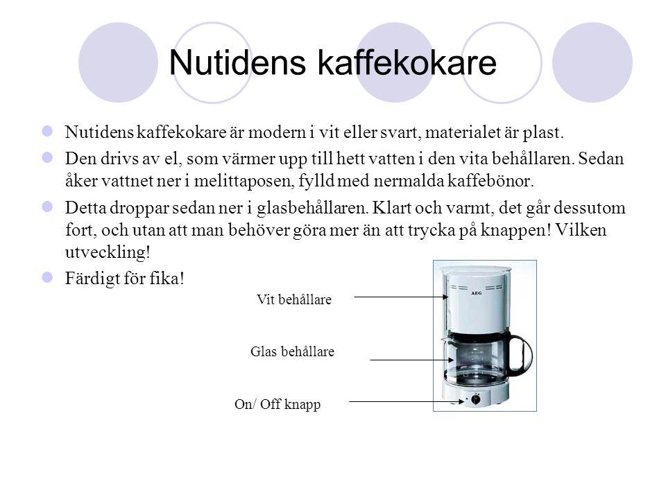 Nutidens kaffekokare Nutidens kaffekokare är modern i vit eller svart, materialet är plast.